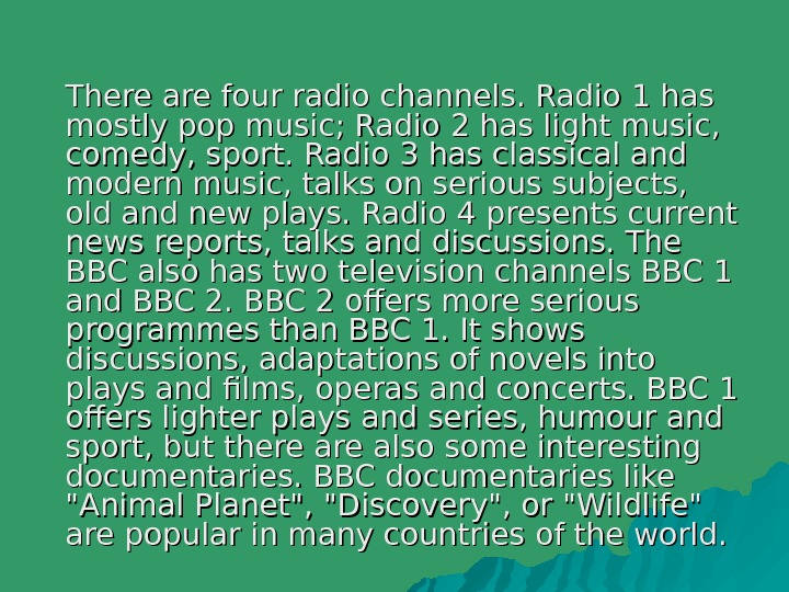 There are four radio channels. Radio 1 1 has mostly pop music; Radio 2 2 has
