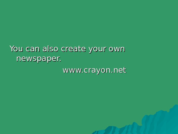 You can also create your own newspaper.     www. crayon. net
