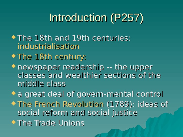 Introduction (P 257) The 18 th and 19 th centuries:  industrialisation The 18
