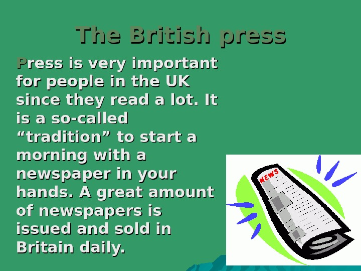 The British press PP ress is very important for people in the UK since they read