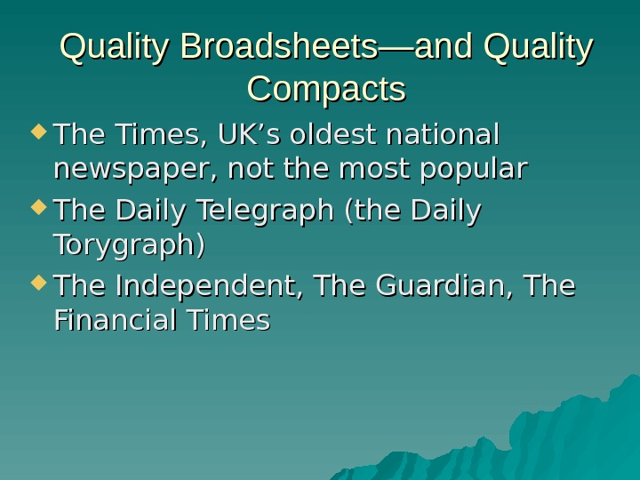 Quality Broadsheets—and Quality Compacts The Times, UK's oldest national newspaper, not the most popular  The