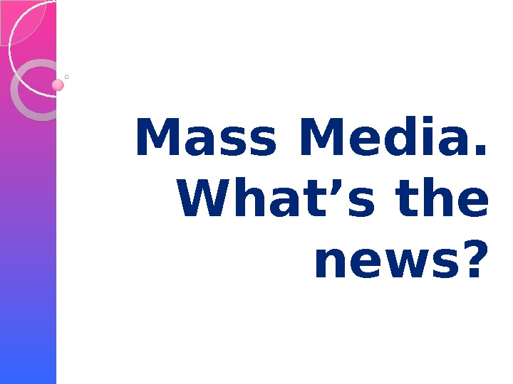 Mass Media.  What's the news?