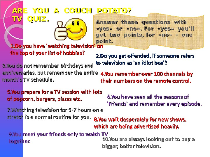 ARE YOU A COUCH POTATO? TV QUIZ. Answer these questions with  « « yesyes »