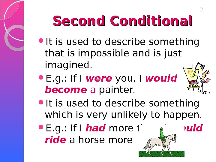 Second Conditional It is used to describe something that is impossible and is just imagined.