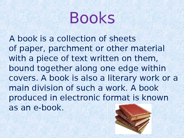 Books Abookis a collection of sheets ofpaper, parchmentor other material with a piece of text written