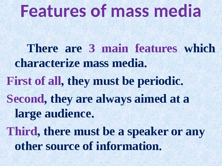Features of mass media  There are 3 main features which characterize mass media. First of