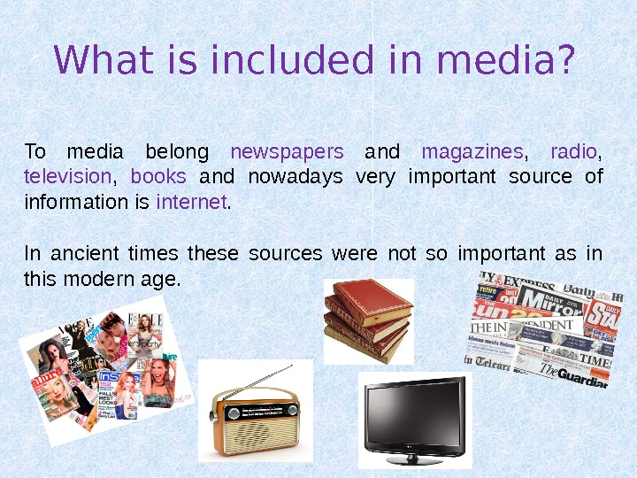 What is included in media? To media belong newspapers  and magazines ,  radio ,