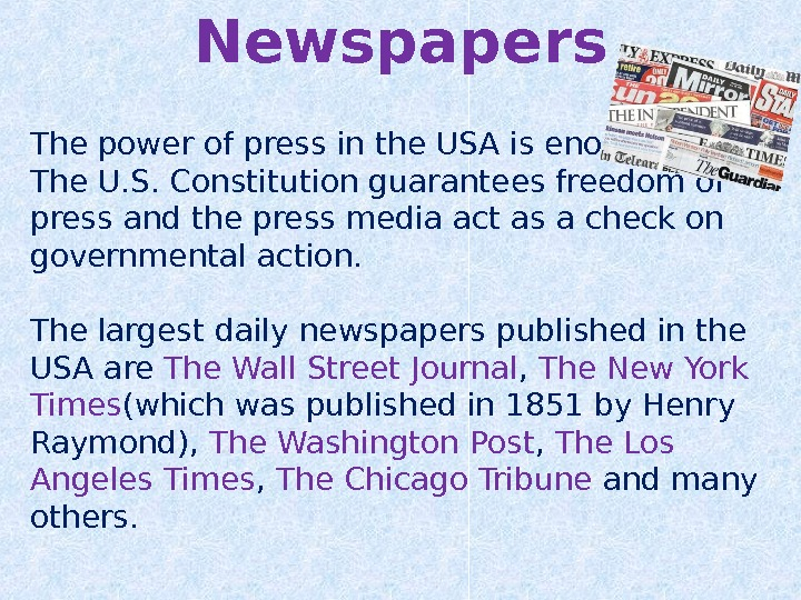 Newspapers The power of press in the USA is enormous.  The U. S. Constitution guarantees