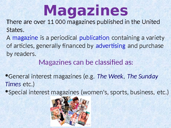 Magazines There are over 11 000 magazines published in the United States. A magazine is a