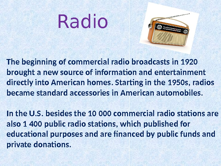 Radio The beginning of commercial radio broadcasts in 1920 brought a new source of information and