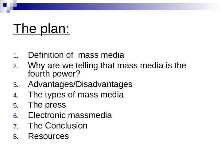 The plan: 1. Definition of mass media 2. Why are we telling that mass