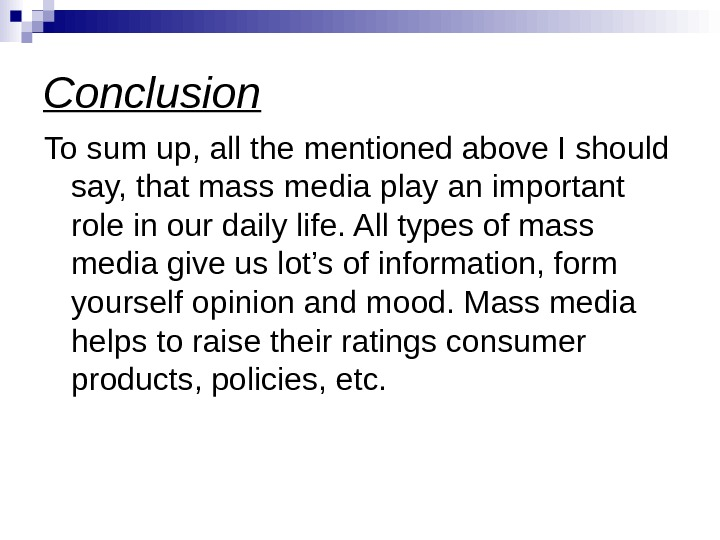 Conclusion To sum up, all the mentioned above I should say, that mass media