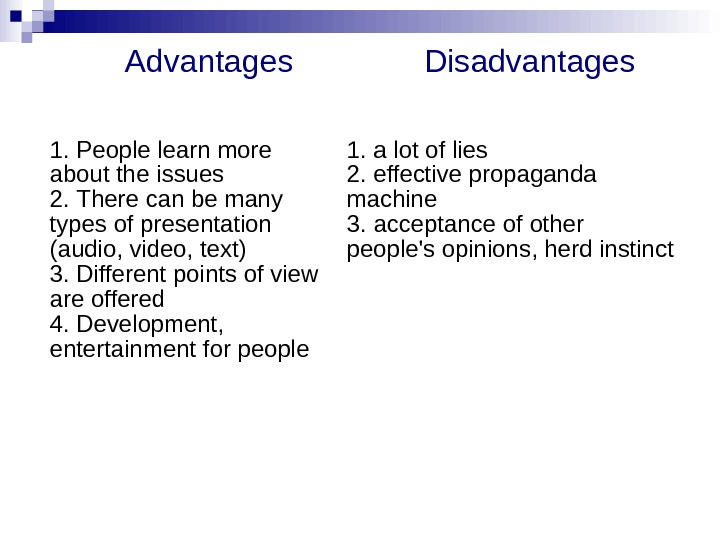 Advantages Disadvantages 1. People learn more about the issues 2.  There can be