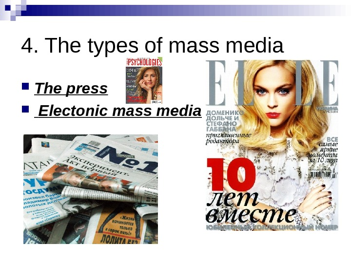 4. The types of mass media The press  Electonic mass media