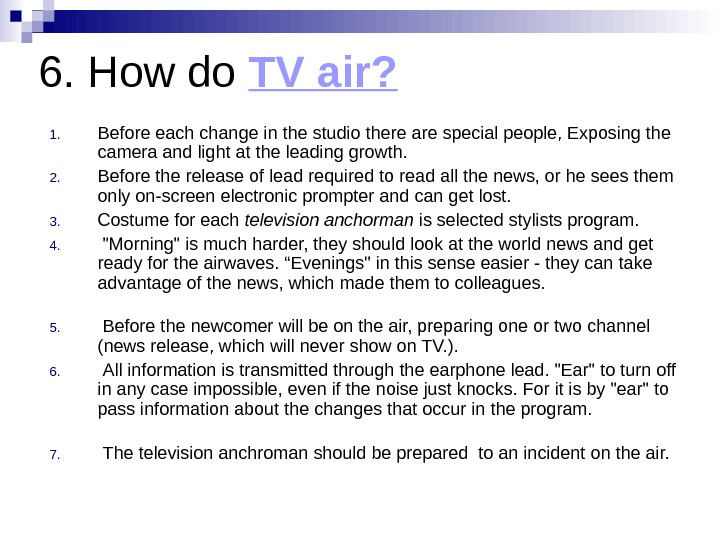 6. How do TV air? 1. Before each change in the studio there are