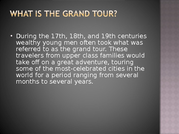 During the 17 th, 18 th, and 19 th centuries wealthy young men often took
