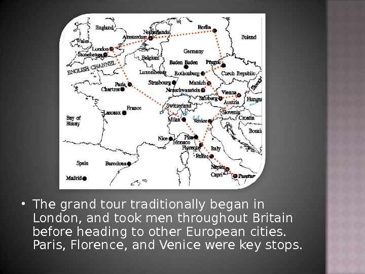 Thegrandtourtraditionally began in London, and took men throughout Britain before heading to other European cities.