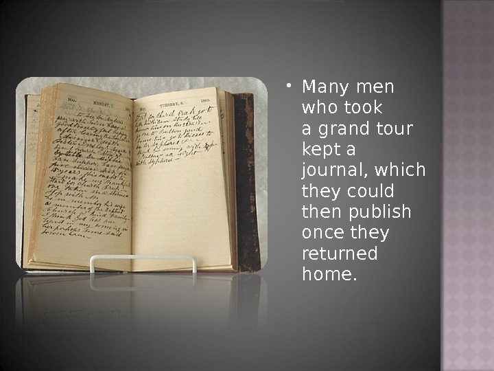Many men who took agrandtour kept a journal, which they could then publish once they