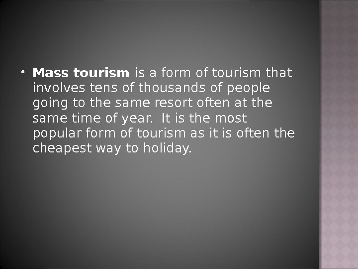 Mass tourism is a form of tourism that involves tens of thousands of people going