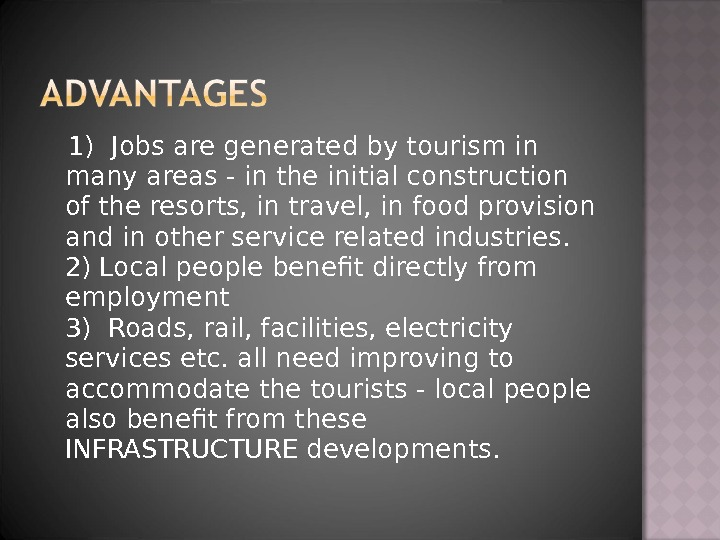 1) Jobs are generated by tourism in many areas - in the initial construction