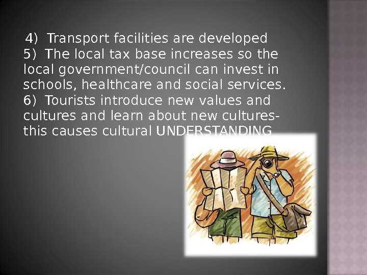 4) Transport facilities are developed 5) The local tax base increases so the local