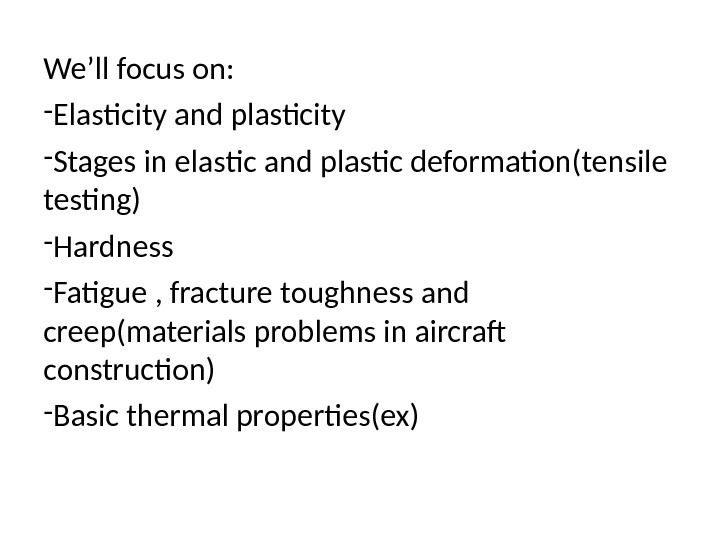 We'll focus on: - Elasticity and plasticity - Stages in elastic and plastic deformation(tensile testing) -