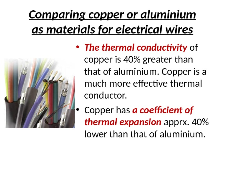 Comparing copper or aluminium as materials for electrical wires • The thermal conductivity of copper is