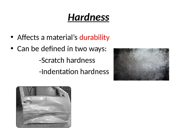 Hardness • Afects a material's durability • Can be defined in two ways: