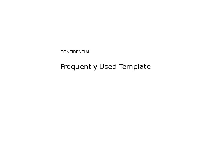 CONFIDENTIAL Frequently Used Template