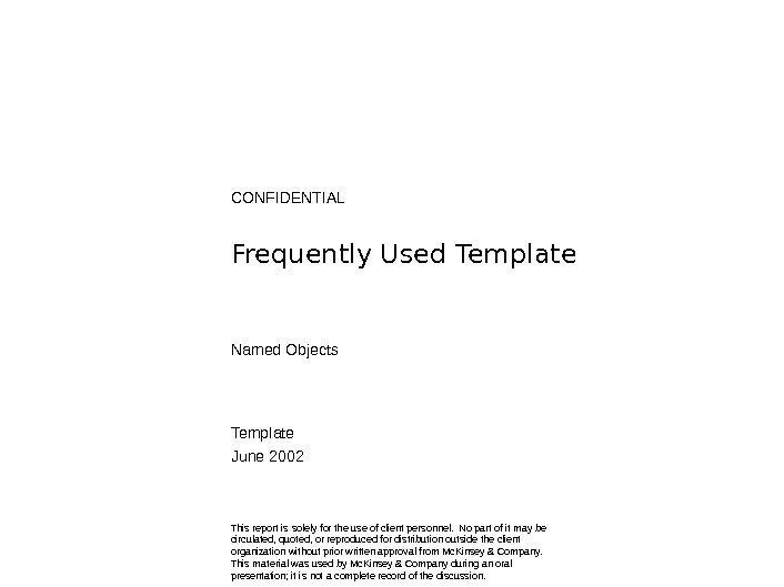 CONFIDENTIAL Frequently Used Template Named Objects Template June 2002 This report is solely for the use