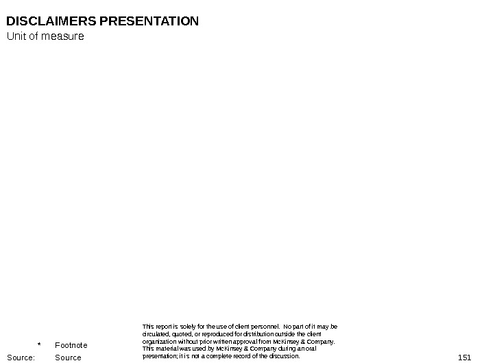 151 DISCLAIMERS PRESENTATION This report is solely for the use of client personnel.  No part