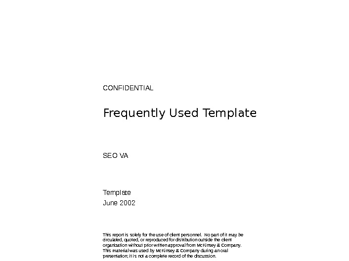 CONFIDENTIAL Frequently Used Template SEO VA Template June 2002 This report is solely for the use
