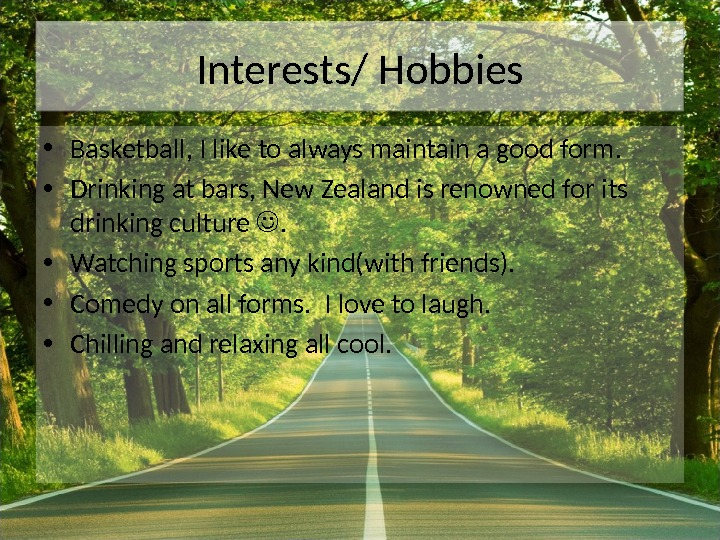 Interests/ Hobbies • Basketball, I like to always maintain a good form.  • Drinking at