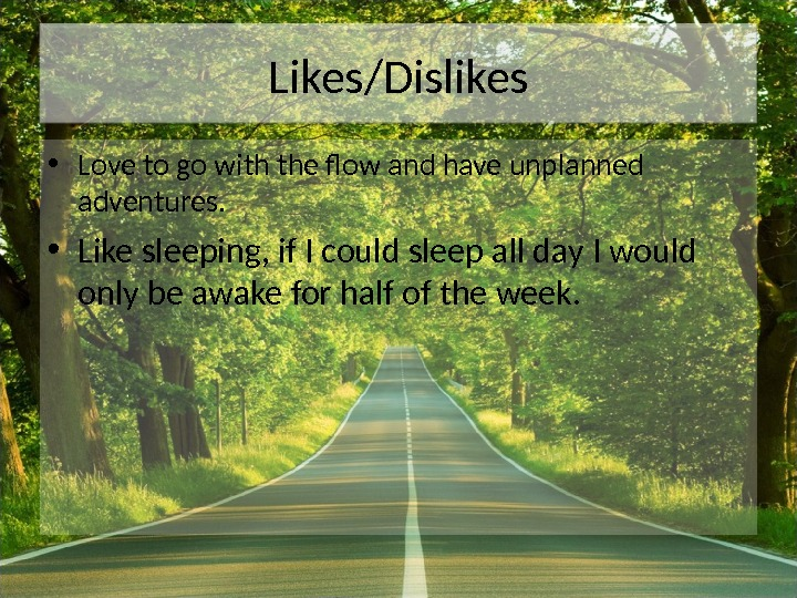 Likes/Dislikes • Love to go with the flow and have unplanned adventures.  • Like sleeping,
