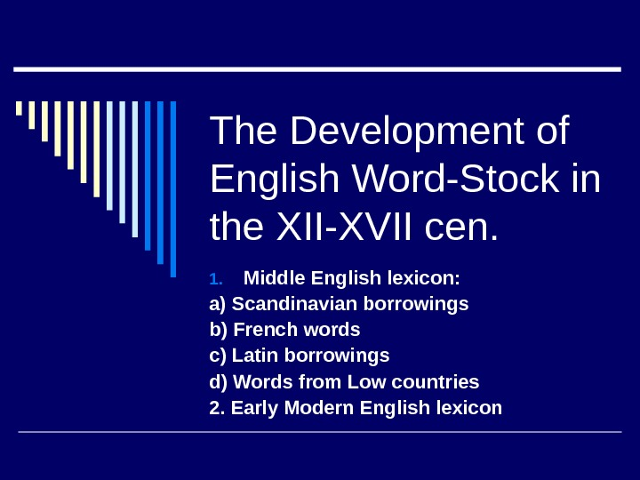 The Development of English Word-Stock in the XII-XVII cen. 1. Middle English lexicon: a) Scandinavian borrowings