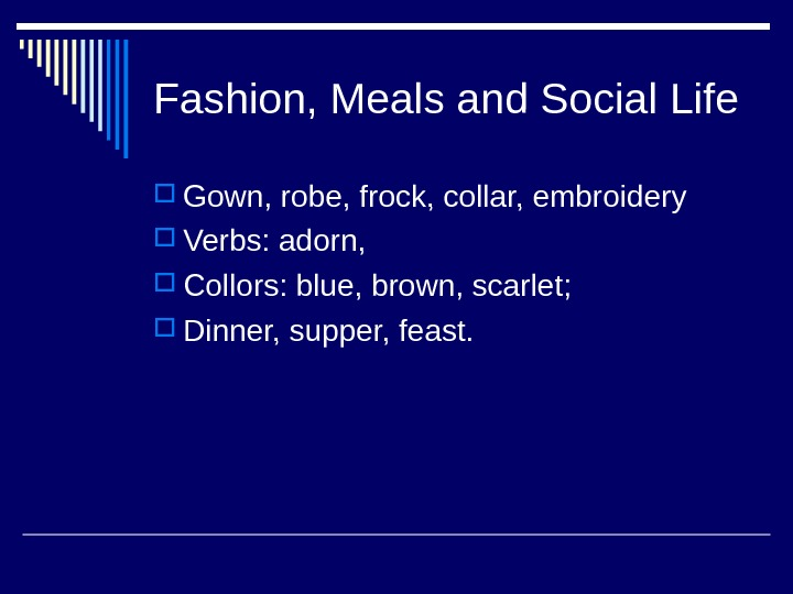 Fashion, Meals and Social Life Gown, robe, frock, collar, embroidery Verbs: adorn,  Collors: blue, brown,