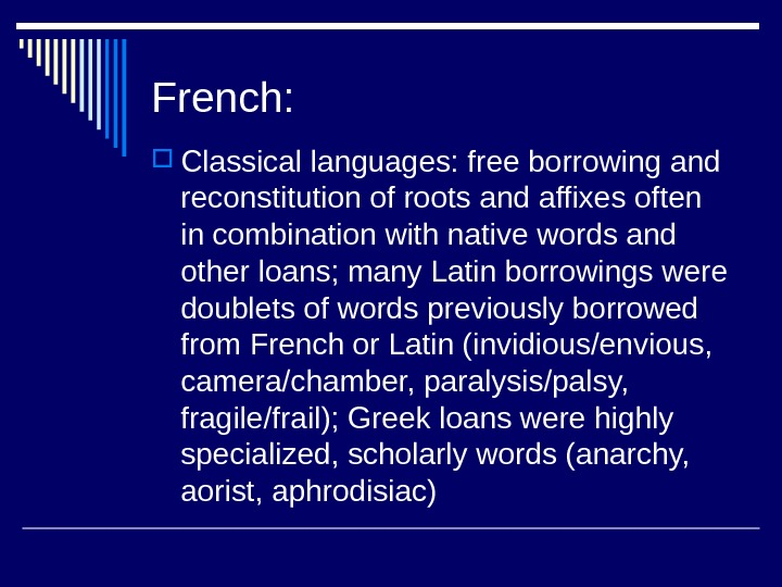 French:  Classical languages: free borrowing and reconstitution of roots and affixes often in combination with