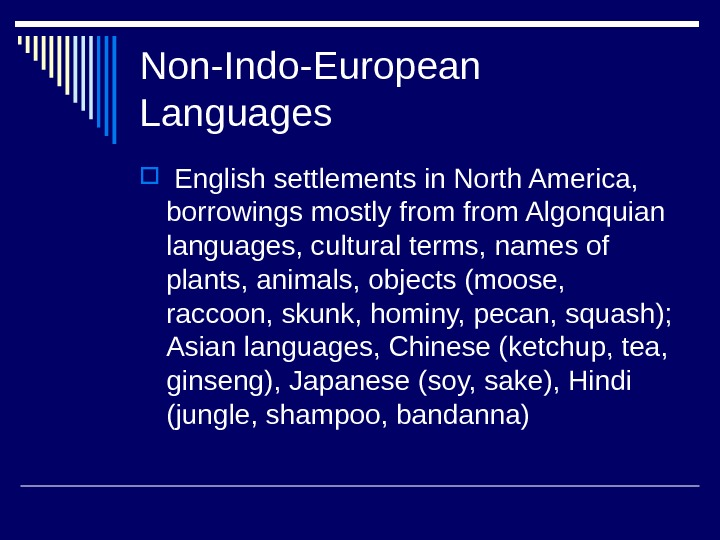 Non-Indo-European Languages  English settlements in North America,  borrowings mostly from Algonquian languages, cultural terms,