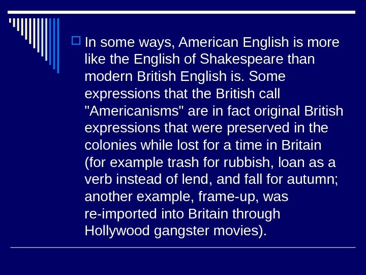 In some ways, American English is more like the English of Shakespeare than modern British