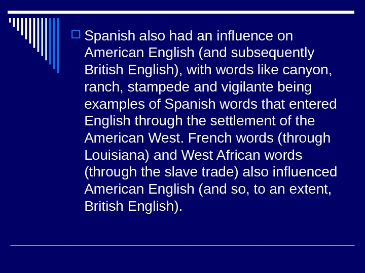 Spanish also had an influence on American English (and subsequently British English), with words like