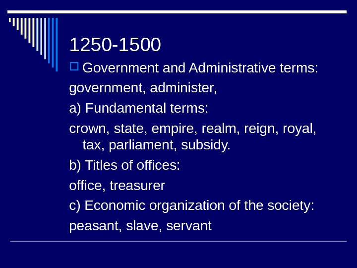 1250 -1500 Government and Administrative terms: government, administer,  a) Fundamental terms: crown, state, empire, realm,