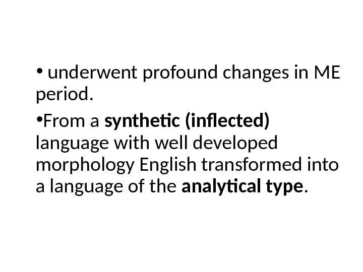 •  underwent profound changes in ME period.  • From a synthetic (inflected)