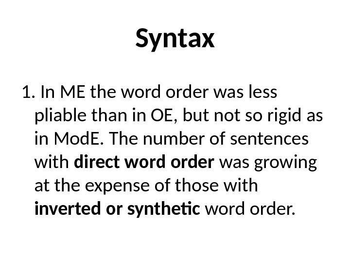 Syntax 1. In ME the word order was less pliable than in OE, but not so
