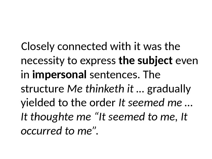 Closely connected with it was the necessity to express the subject even in impersonal sentences. The