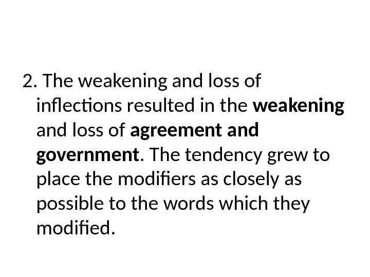 2. The weakening and loss of inflections resulted in the weakening  and loss of agreement