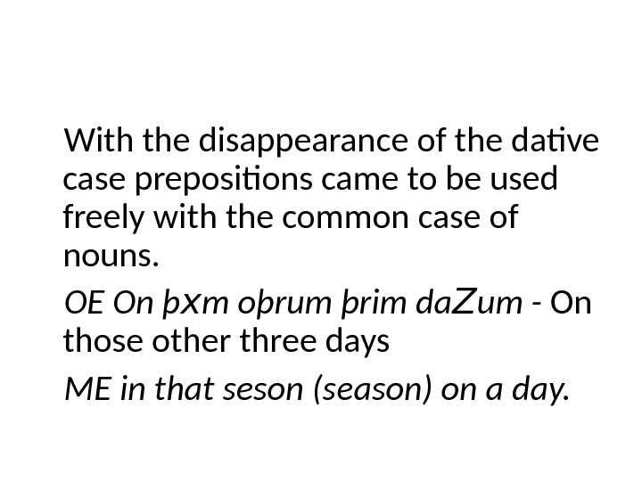 With the disappearance of the dative case prepositions came to be used freely with the common