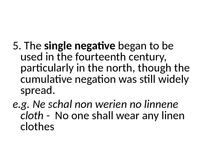 5. The single negative began to be used in the fourteenth century,  particularly in the
