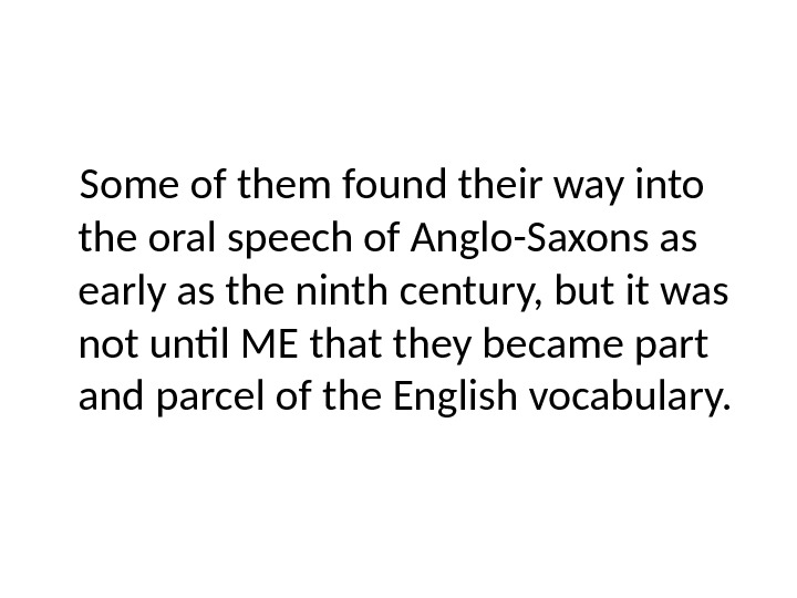 Some of them found their way into the oral speech of Anglo-Saxons as early as the