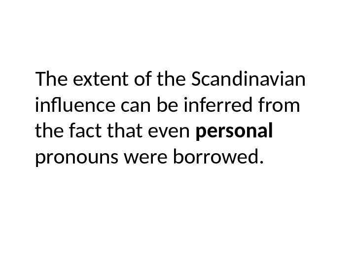 The extent of the Scandinavian influence can be inferred from the fact that even personal