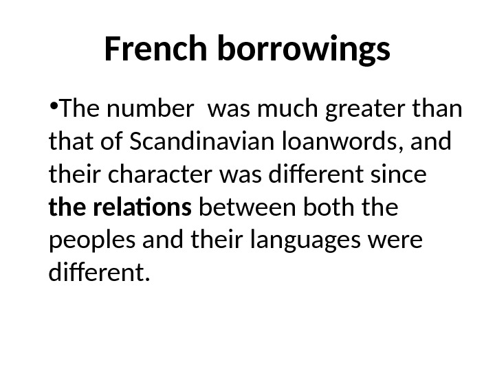 French borrowings • The number was much greater than that of Scandinavian loan words, and their